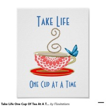 take_life_one_cup_of_tea_at_a_time_poster-r89922c11c94248558e03c755378040f3_rjc_8byvr_1024